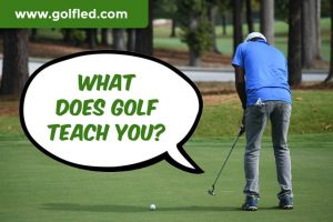 What does golf teach you?