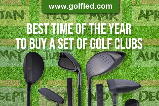 The Best Time Of The Year To Buy Golf Clubs