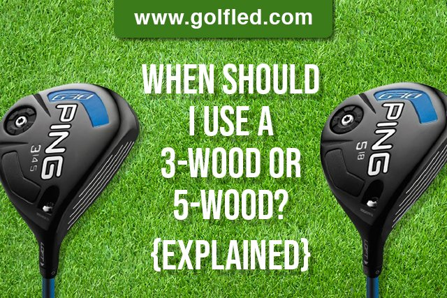 When should I use a 3-wood or 5-wood? Explained