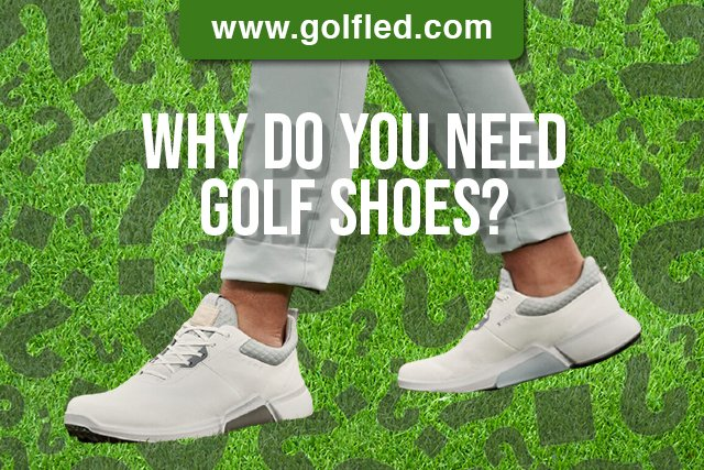 Why do you need golf shoes? – Explained